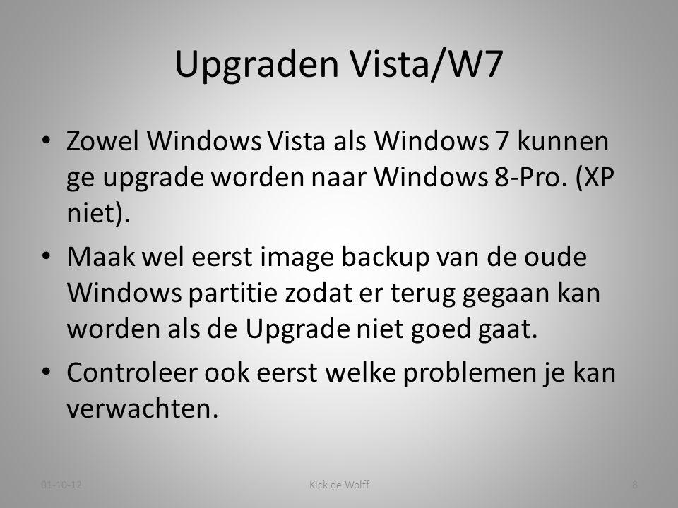 Upgraden Vista/W7 • Zowel Windows Vista als Windows 7 kunnen ge upgrade worden naar Windows 8-Pro. (XP niet). • Maak wel eerst image backup van de oud