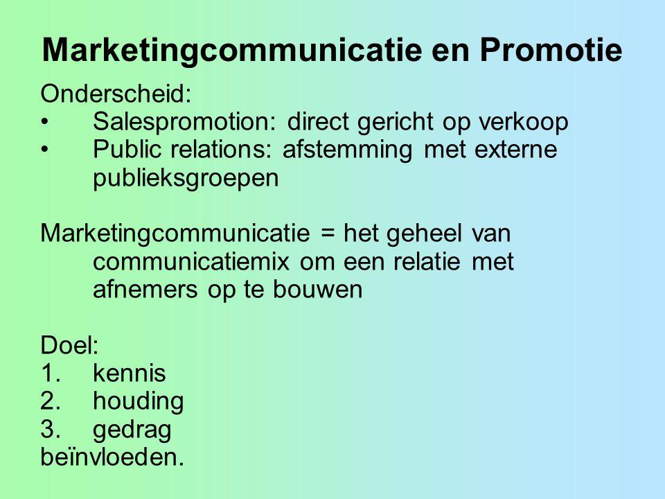 Marketingcommunicatie en Promotie Onderscheid: •Salespromotion: direct gericht op verkoop •Public relations: afstemming met externe publieksgroepen Marketingcommunicatie = het geheel van communicatiemix om een relatie met afnemers op te bouwen Doel: 1.kennis 2.houding 3.gedrag beïnvloeden.