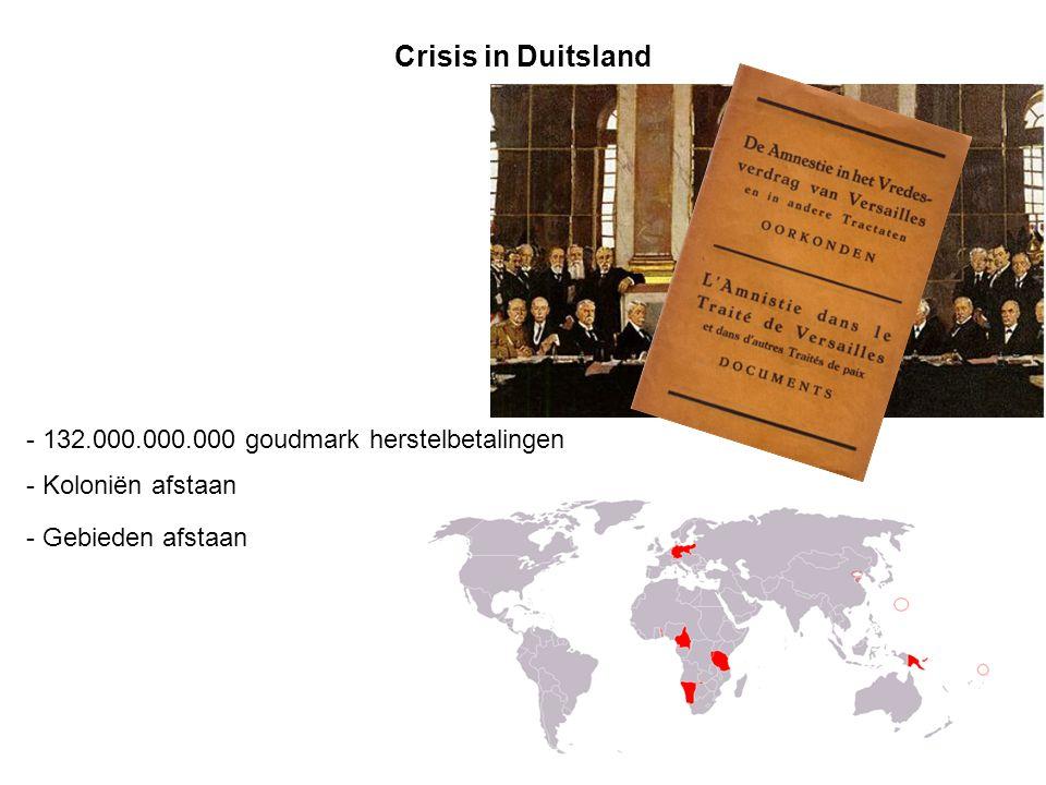 Crisis in Duitsland - 132.000.000.000 goudmark herstelbetalingen - Koloniën afstaan - Gebieden afstaan