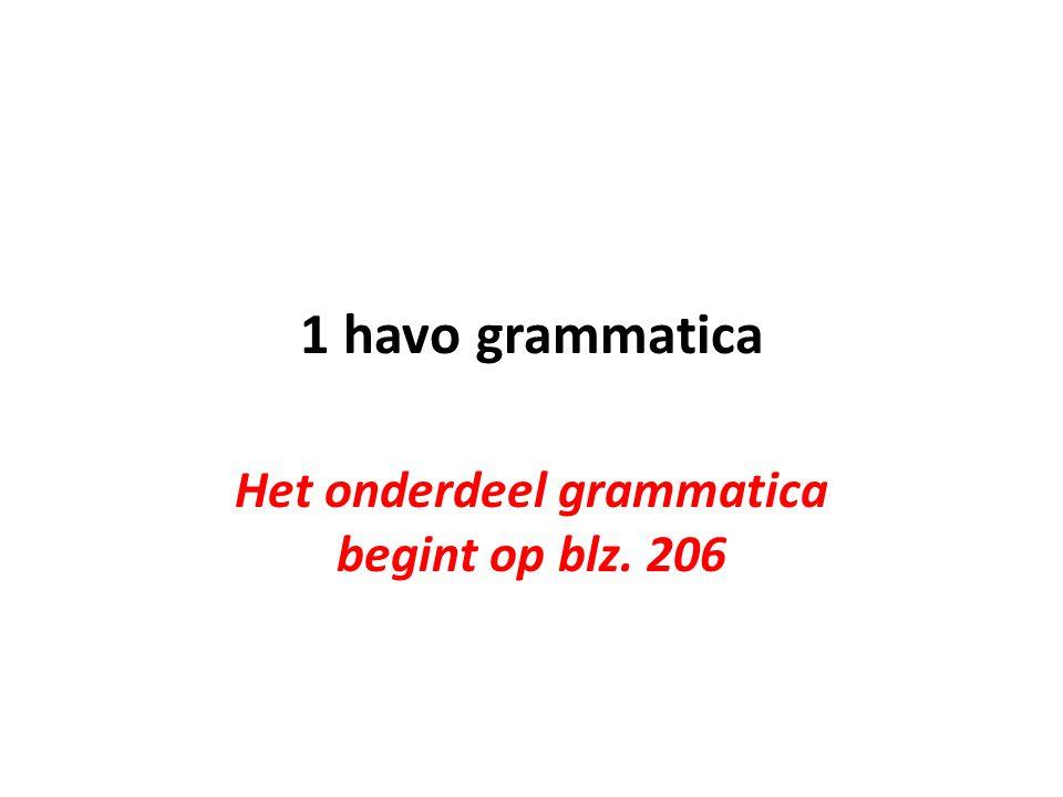 1 havo grammatica Het onderdeel grammatica begint op blz. 206