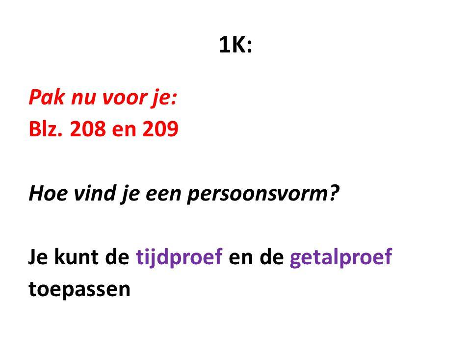 1K: Pak nu voor je: Blz. 208 en 209 Hoe vind je een persoonsvorm? Je kunt de tijdproef en de getalproef toepassen