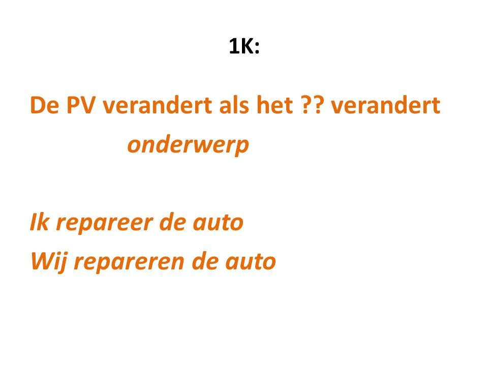 1K: De PV verandert als het ?? verandert onderwerp Ik repareer de auto Wij repareren de auto