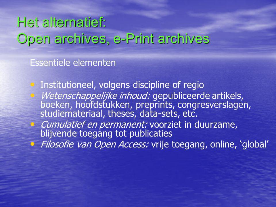 Het alternatief: Open archives, e-Print archives Essentiele elementen • • Institutioneel, volgens discipline of regio • • Wetenschappelijke inhoud: gepubliceerde artikels, boeken, hoofdstukken, preprints, congresverslagen, studiemateriaal, theses, data-sets, etc.