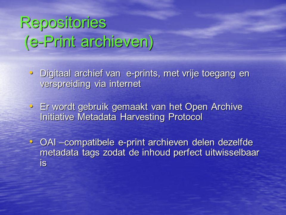 Repositories (e-Print archieven) • Digitaal archief van e-prints, met vrije toegang en verspreiding via internet • Er wordt gebruik gemaakt van het Open Archive Initiative Metadata Harvesting Protocol • OAI –compatibele e-print archieven delen dezelfde metadata tags zodat de inhoud perfect uitwisselbaar is