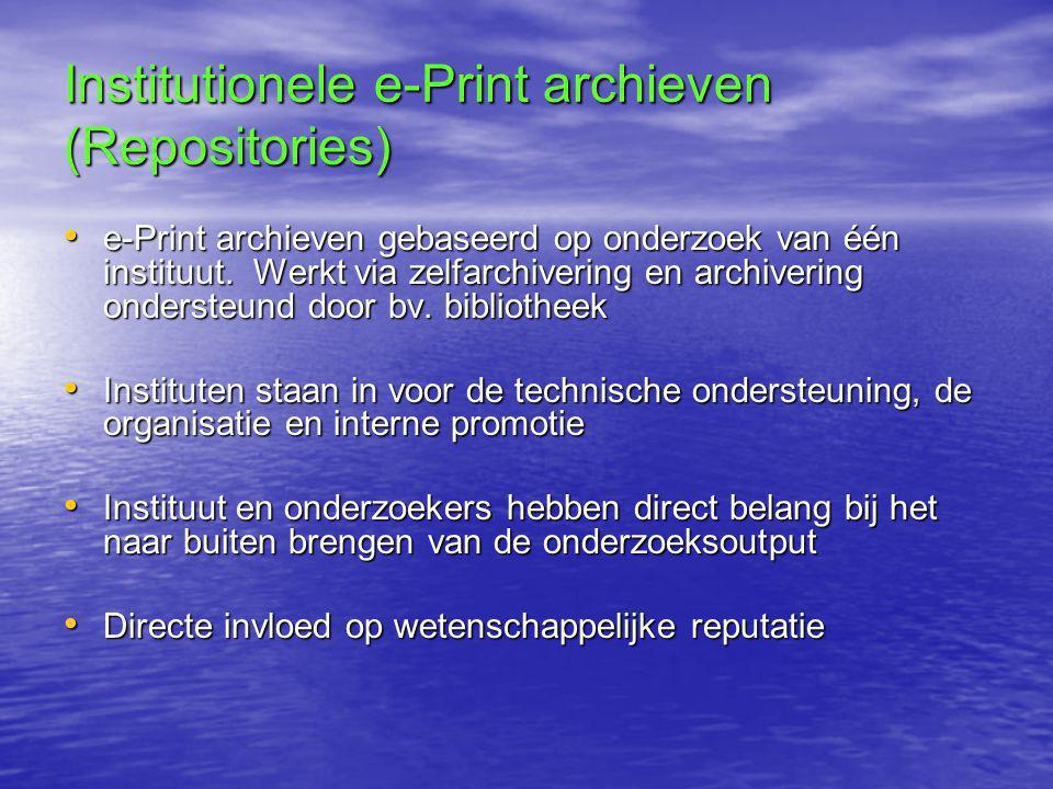 Institutionele e-Print archieven (Repositories) • e-Print archieven gebaseerd op onderzoek van één instituut.