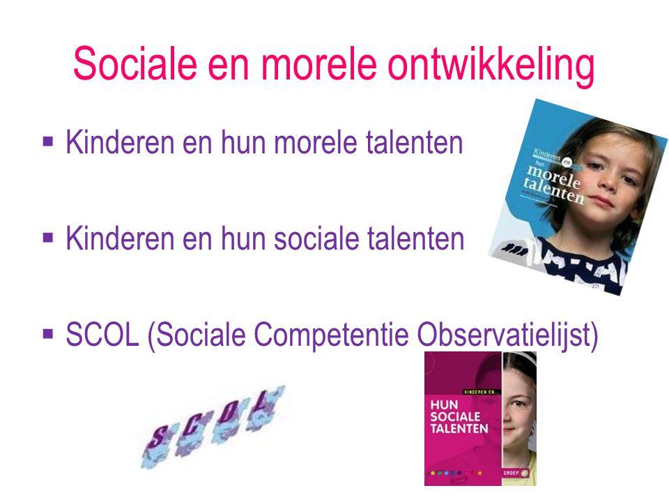 Sociale en morele ontwikkeling  Kinderen en hun morele talenten  Kinderen en hun sociale talenten  SCOL (Sociale Competentie Observatielijst)