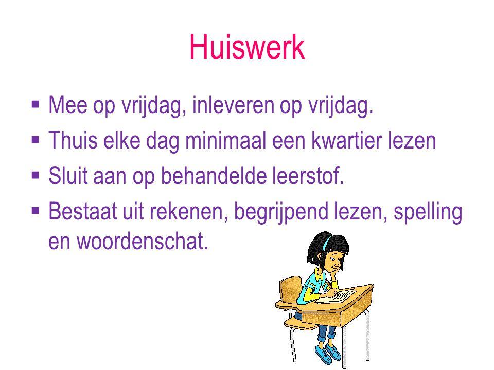 Huiswerk  Mee op vrijdag, inleveren op vrijdag.  Thuis elke dag minimaal een kwartier lezen  Sluit aan op behandelde leerstof.  Bestaat uit rekene