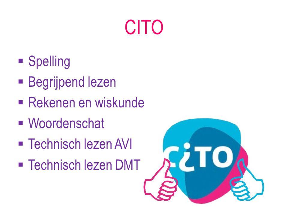 CITO  Spelling  Begrijpend lezen  Rekenen en wiskunde  Woordenschat  Technisch lezen AVI  Technisch lezen DMT