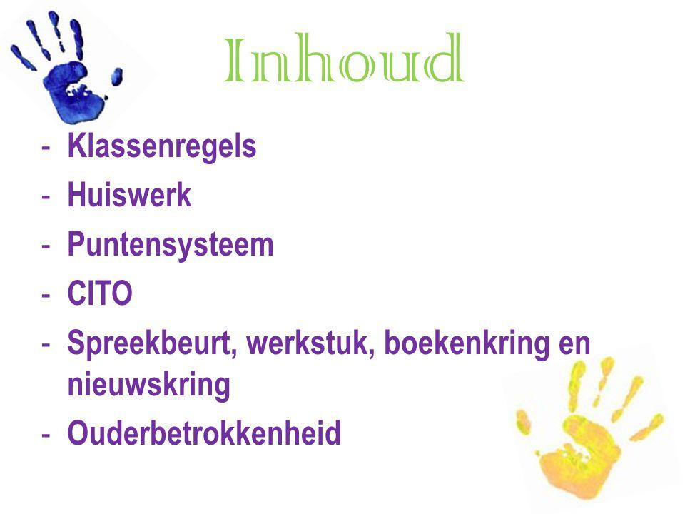 Inhoud - Klassenregels - Huiswerk - Puntensysteem - CITO - Spreekbeurt, werkstuk, boekenkring en nieuwskring - Ouderbetrokkenheid