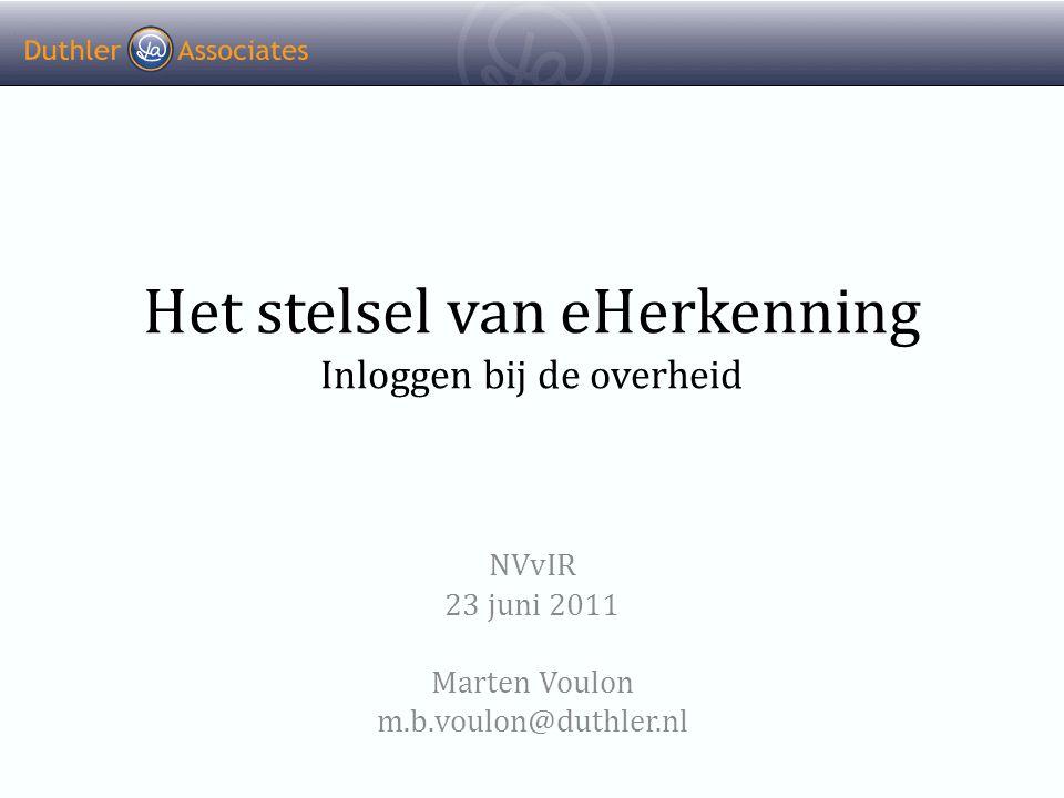 Het stelsel van eHerkenning Inloggen bij de overheid NVvIR 23 juni 2011 Marten Voulon m.b.voulon@duthler.nl