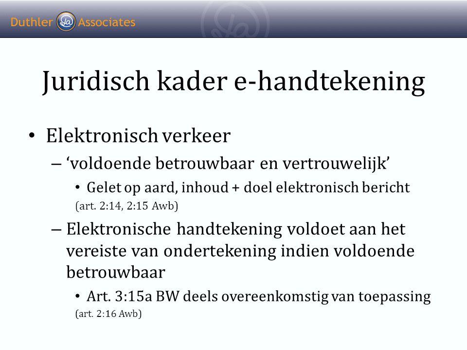 Juridisch kader e-handtekening • Elektronisch verkeer – 'voldoende betrouwbaar en vertrouwelijk' • Gelet op aard, inhoud + doel elektronisch bericht (art.