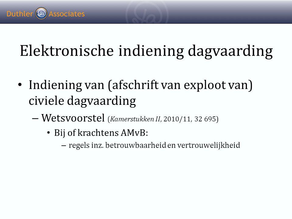 Elektronische indiening dagvaarding • Indiening van (afschrift van exploot van) civiele dagvaarding – Wetsvoorstel (Kamerstukken II, 2010/11, 32 695) • Bij of krachtens AMvB: – regels inz.