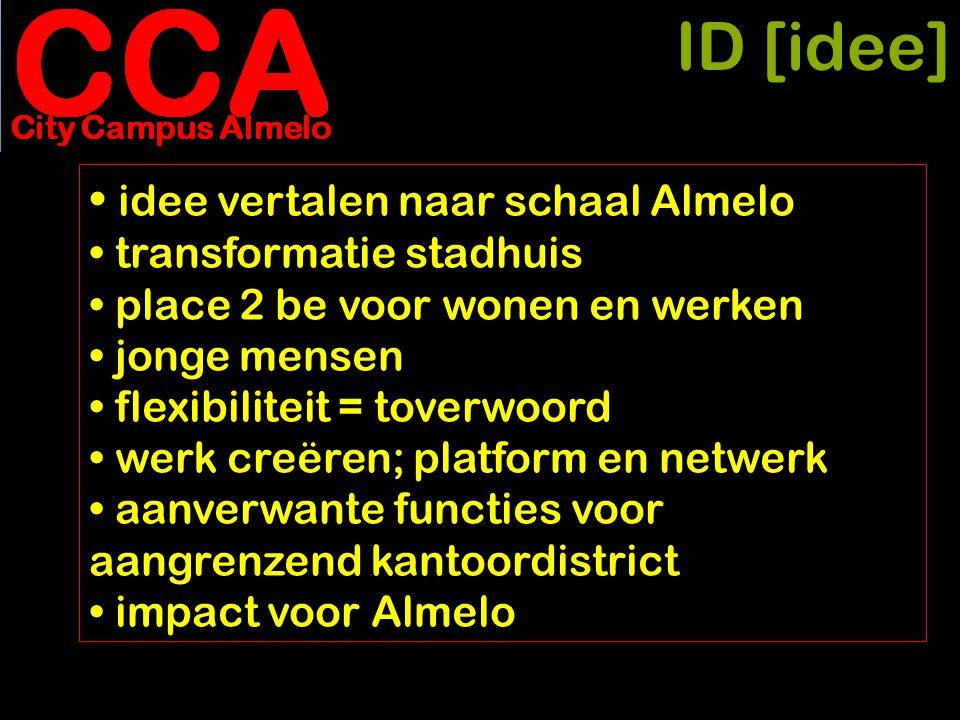 ID [idee] • idee vertalen naar schaal Almelo • transformatie stadhuis • place 2 be voor wonen en werken • jonge mensen • flexibiliteit = toverwoord •
