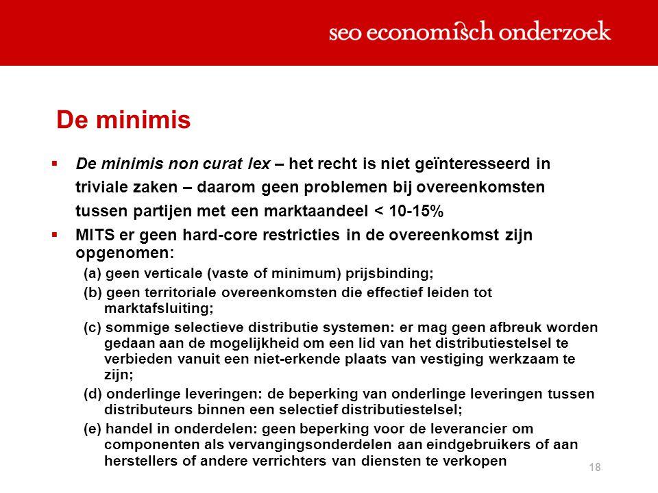 18 De minimis  De minimis non curat lex – het recht is niet geïnteresseerd in triviale zaken – daarom geen problemen bij overeenkomsten tussen partij