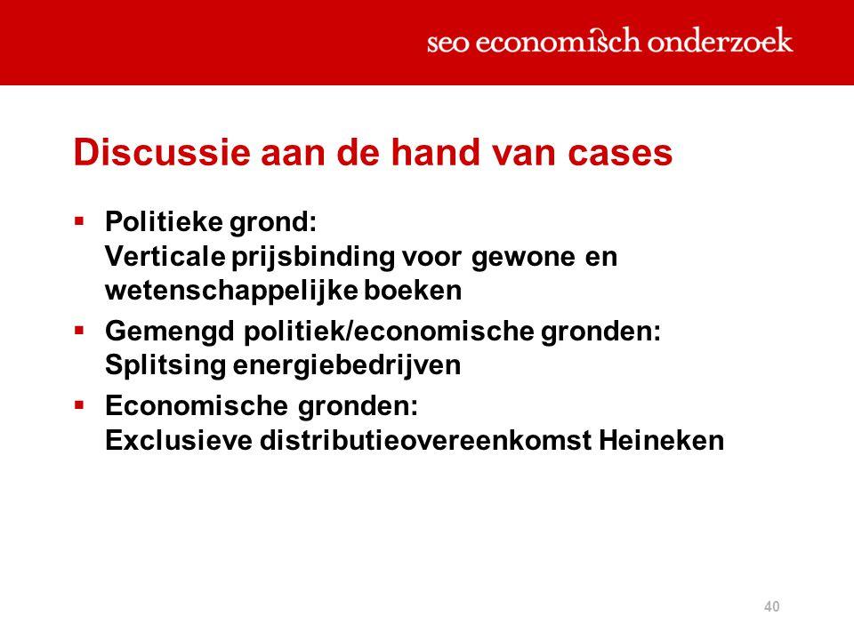 40 Discussie aan de hand van cases  Politieke grond: Verticale prijsbinding voor gewone en wetenschappelijke boeken  Gemengd politiek/economische gr