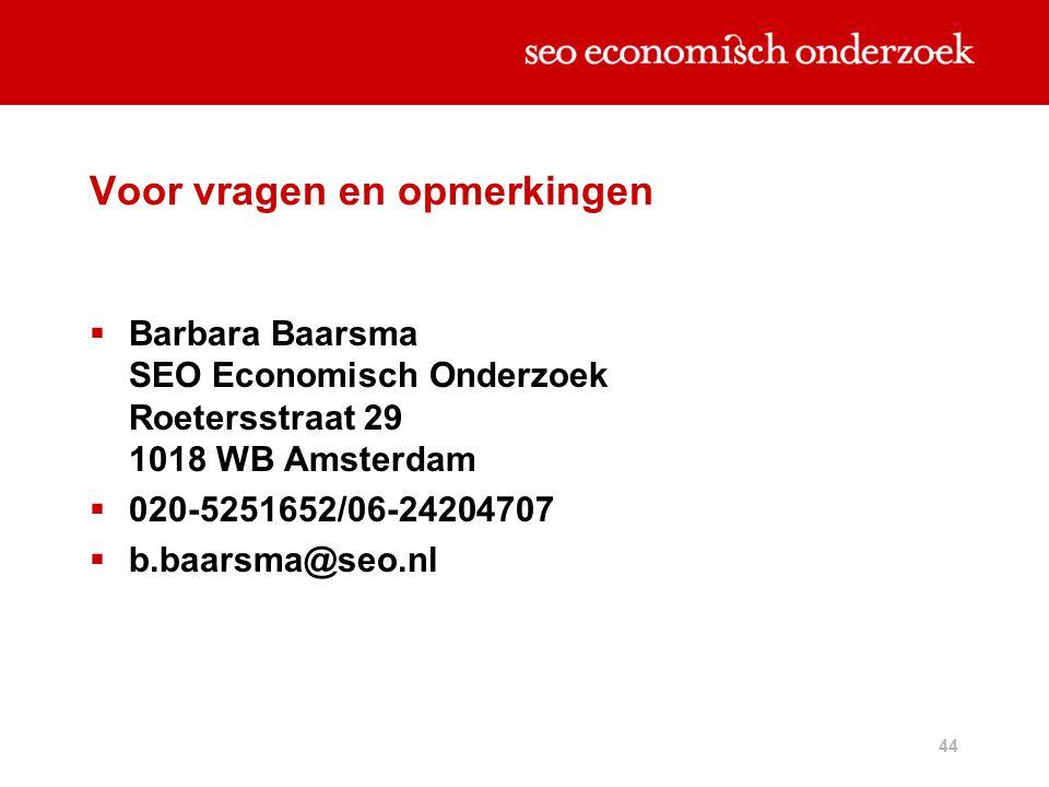 44 Voor vragen en opmerkingen  Barbara Baarsma SEO Economisch Onderzoek Roetersstraat 29 1018 WB Amsterdam  020-5251652/06-24204707  b.baarsma@seo.