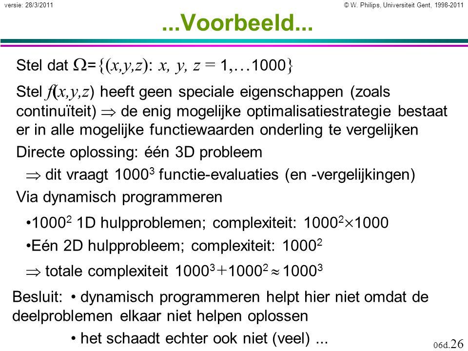© W. Philips, Universiteit Gent, 1998-2011versie: 28/3/2011 06d. 26...Voorbeeld... Stel dat  = {(x,y,z): x, y, z = 1,… 1000 } Stel f(x,y,z ) heeft ge