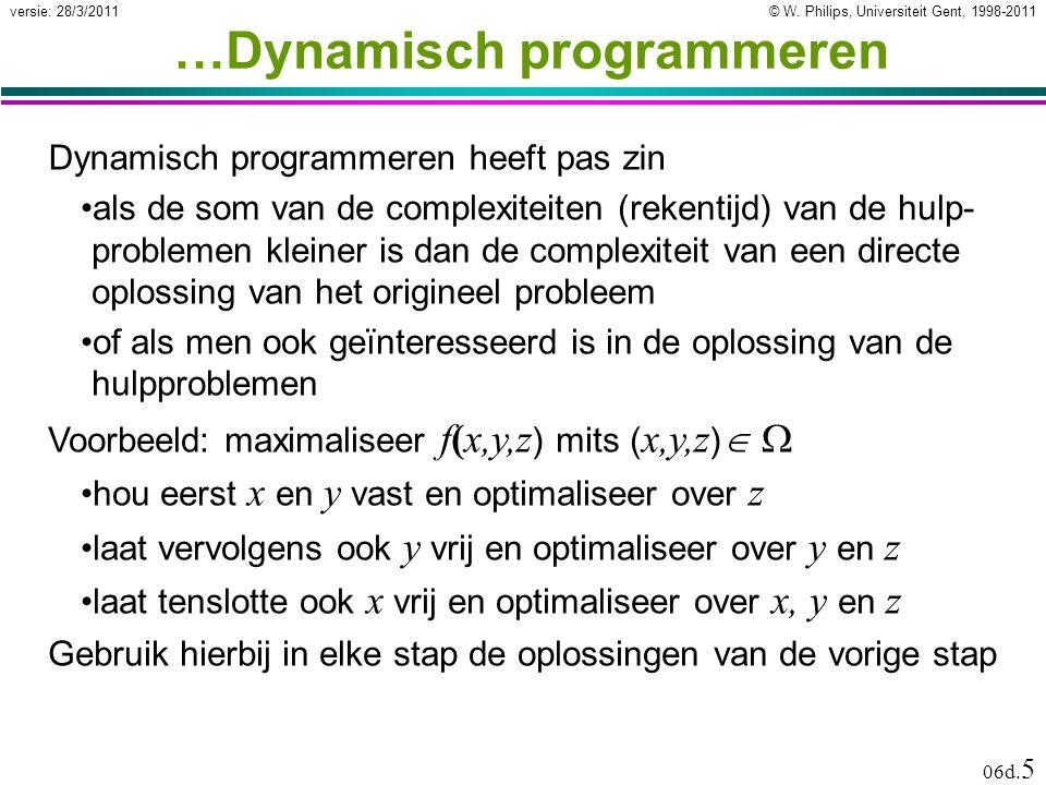 © W. Philips, Universiteit Gent, 1998-2011versie: 28/3/2011 06d. 5 …Dynamisch programmeren Dynamisch programmeren heeft pas zin •als de som van de com