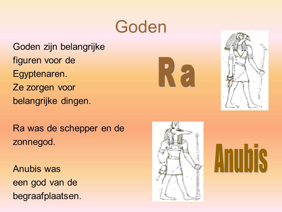 Goden Goden zijn belangrijke figuren voor de Egyptenaren. Ze zorgen voor belangrijke dingen. Ra was de schepper en de zonnegod. Anubis was een god van