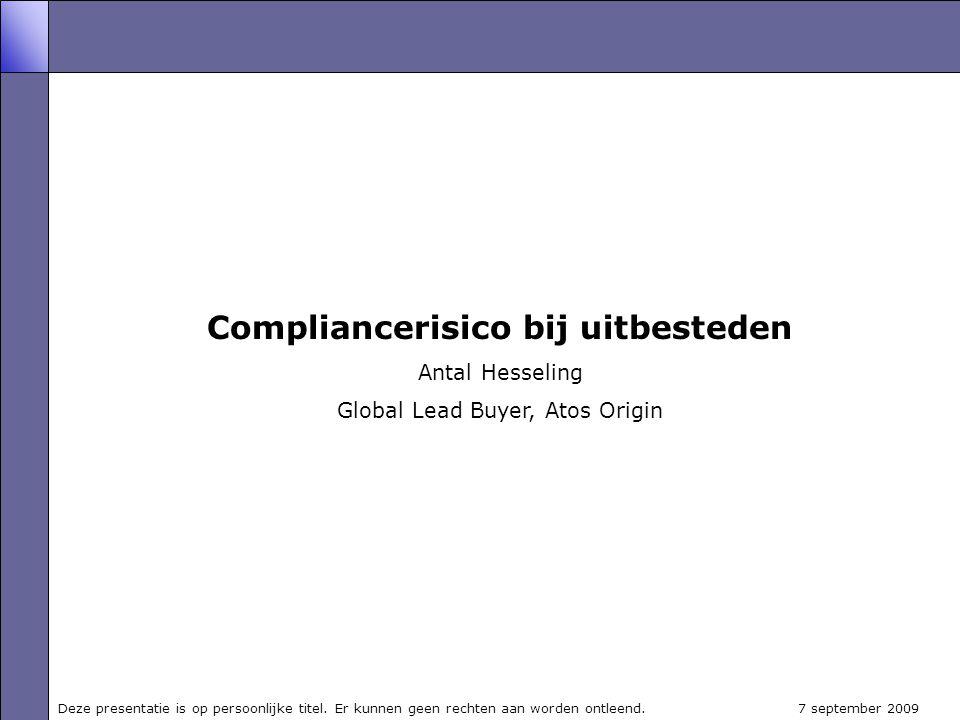 Compliancerisico bij uitbesteden Antal Hesseling Global Lead Buyer, Atos Origin Deze presentatie is op persoonlijke titel.