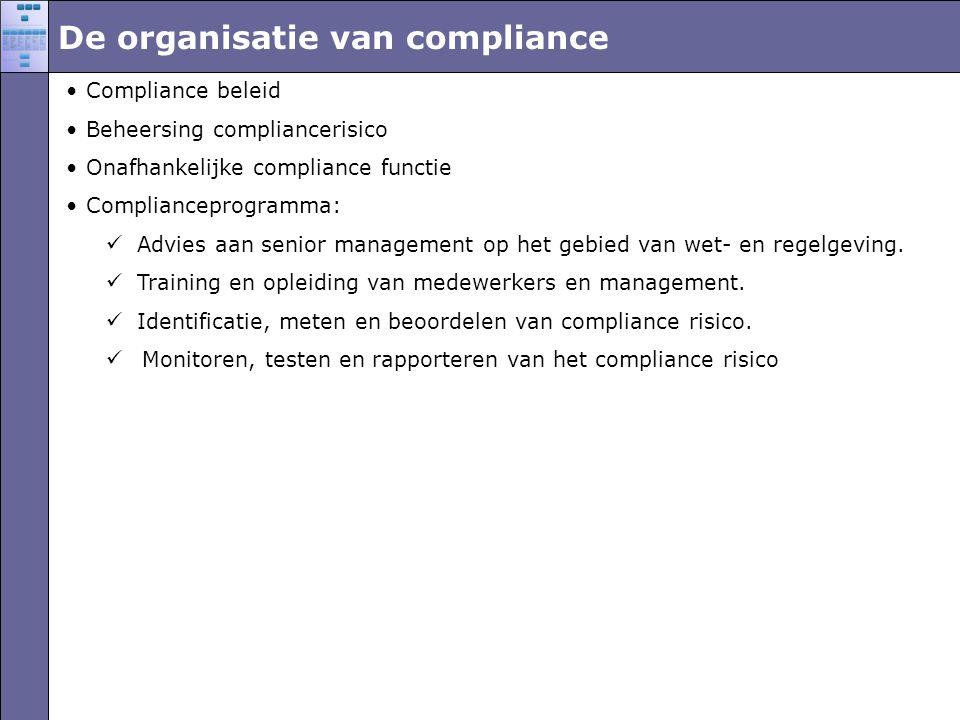 De organisatie van compliance •Compliance beleid •Beheersing compliancerisico •Onafhankelijke compliance functie •Complianceprogramma:  Advies aan senior management op het gebied van wet- en regelgeving.