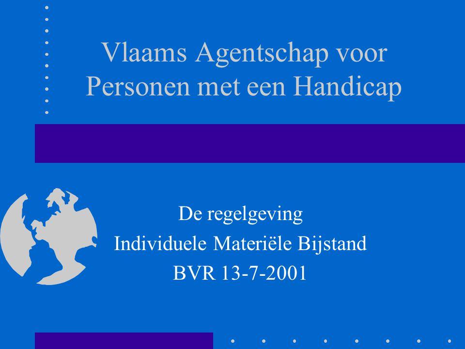 Vlaams Agentschap voor Personen met een Handicap De regelgeving Individuele Materiële Bijstand BVR 13-7-2001