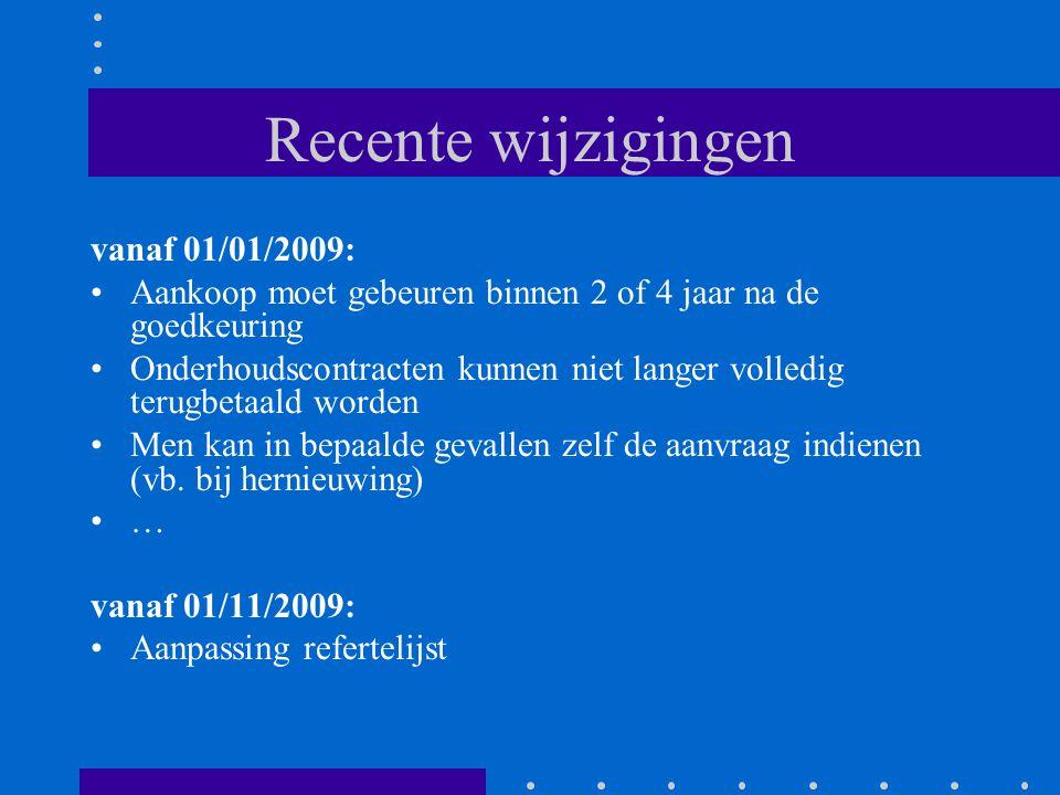 Recente wijzigingen vanaf 01/01/2009: •Aankoop moet gebeuren binnen 2 of 4 jaar na de goedkeuring •Onderhoudscontracten kunnen niet langer volledig te