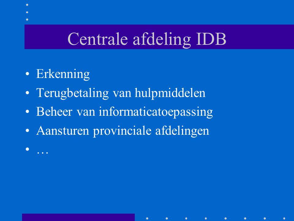 Centrale afdeling IDB •Erkenning •Terugbetaling van hulpmiddelen •Beheer van informaticatoepassing •Aansturen provinciale afdelingen •…