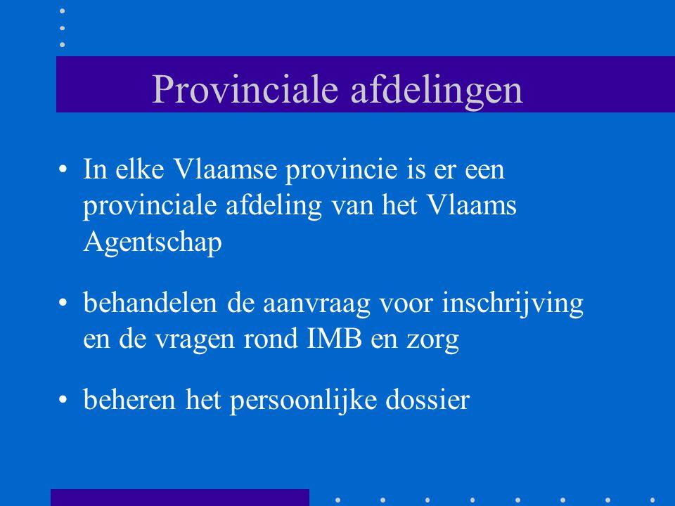 Provinciale afdelingen •In elke Vlaamse provincie is er een provinciale afdeling van het Vlaams Agentschap •behandelen de aanvraag voor inschrijving e