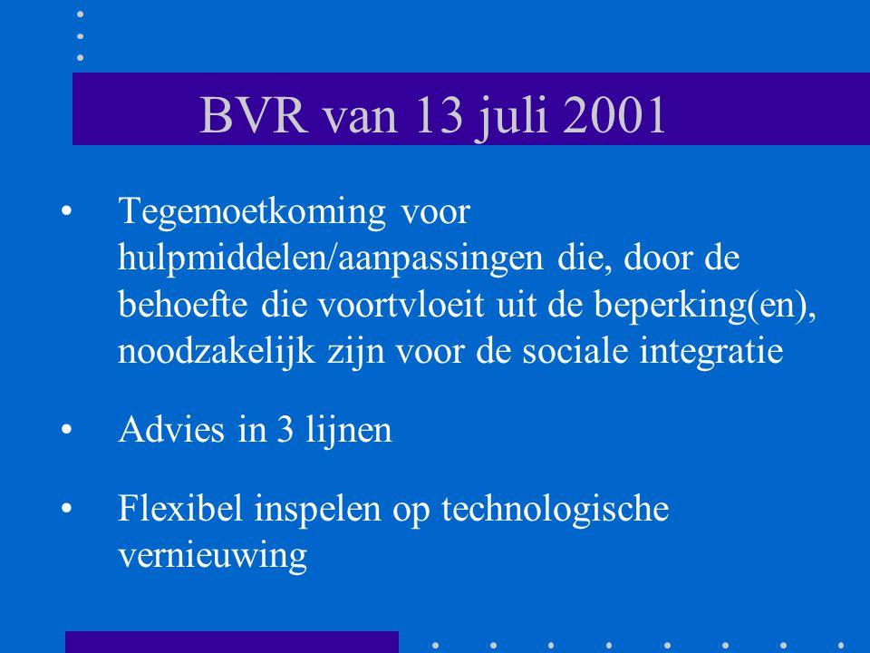BVR van 13 juli 2001 •Tegemoetkoming voor hulpmiddelen/aanpassingen die, door de behoefte die voortvloeit uit de beperking(en), noodzakelijk zijn voor