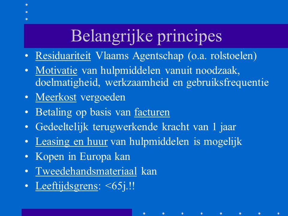 Belangrijke principes •Residuariteit Vlaams Agentschap (o.a. rolstoelen) •Motivatie van hulpmiddelen vanuit noodzaak, doelmatigheid, werkzaamheid en g