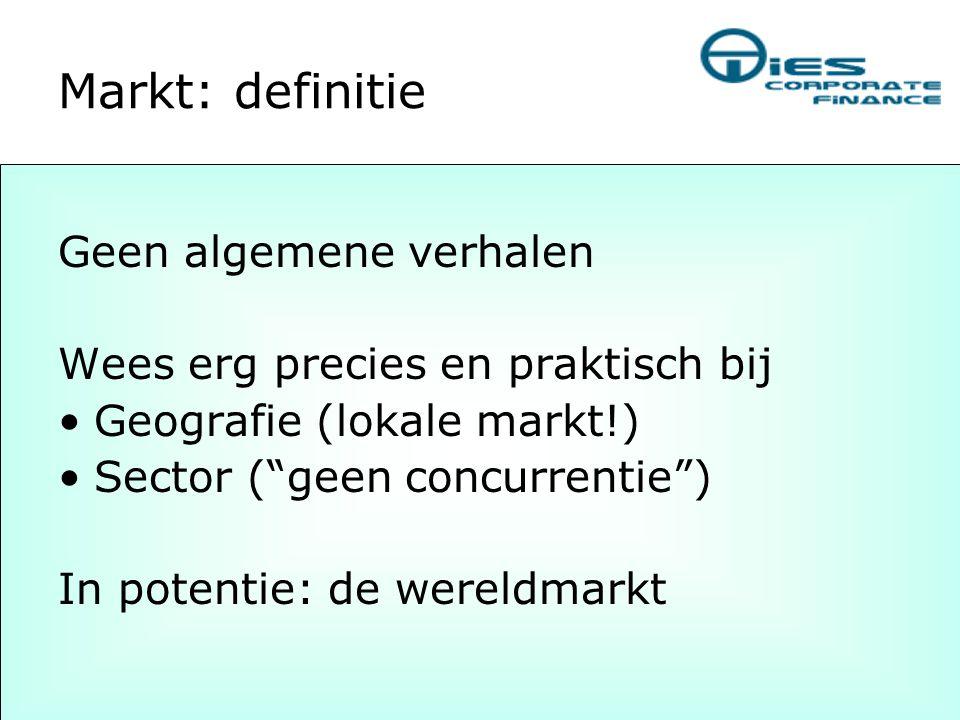 """Markt: definitie Geen algemene verhalen Wees erg precies en praktisch bij •Geografie (lokale markt!) •Sector (""""geen concurrentie"""") In potentie: de wer"""