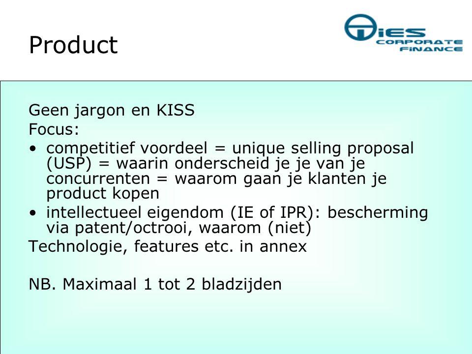Product Geen jargon en KISS Focus: •competitief voordeel = unique selling proposal (USP) = waarin onderscheid je je van je concurrenten = waarom gaan