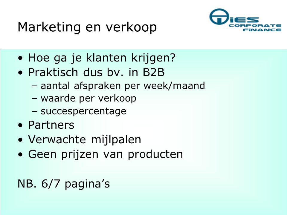 Marketing en verkoop •Hoe ga je klanten krijgen? •Praktisch dus bv. in B2B –aantal afspraken per week/maand –waarde per verkoop –succespercentage •Par