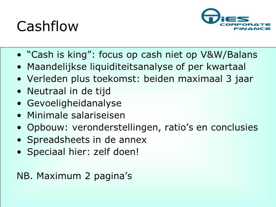"""Cashflow •""""Cash is king"""": focus op cash niet op V&W/Balans •Maandelijkse liquiditeitsanalyse of per kwartaal •Verleden plus toekomst: beiden maximaal"""