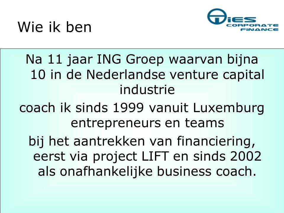 Wie ik ben Na 11 jaar ING Groep waarvan bijna 10 in de Nederlandse venture capital industrie coach ik sinds 1999 vanuit Luxemburg entrepreneurs en tea