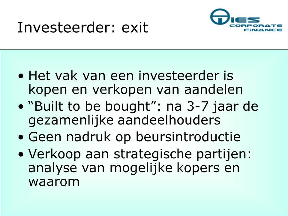 """Investeerder: exit •Het vak van een investeerder is kopen en verkopen van aandelen •""""Built to be bought"""": na 3-7 jaar de gezamenlijke aandeelhouders •"""