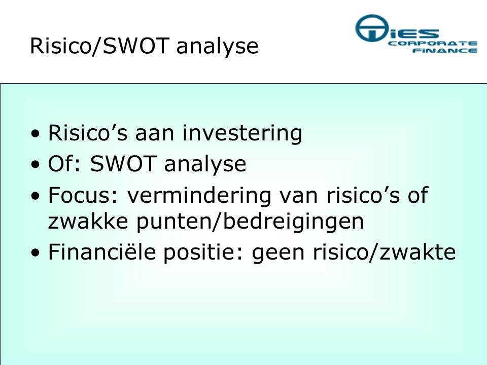 Risico/SWOT analyse •Risico's aan investering •Of: SWOT analyse •Focus: vermindering van risico's of zwakke punten/bedreigingen •Financiële positie: g