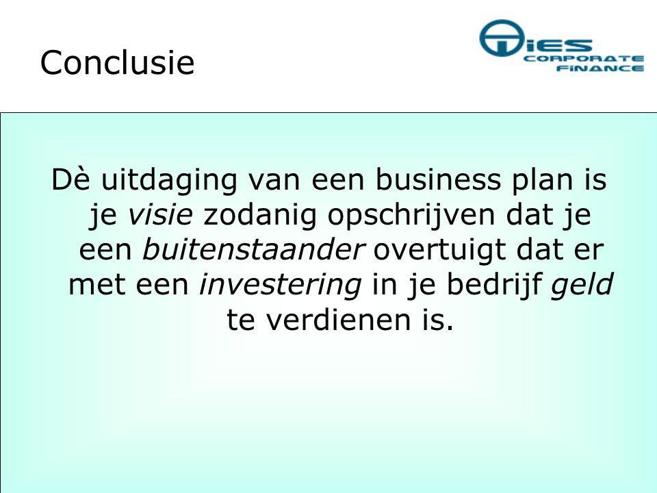 Conclusie Dè uitdaging van een business plan is je visie zodanig opschrijven dat je een buitenstaander overtuigt dat er met een investering in je bedr