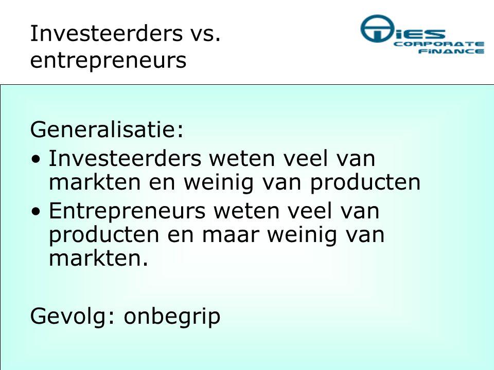 Investeerders vs. entrepreneurs Generalisatie: •Investeerders weten veel van markten en weinig van producten •Entrepreneurs weten veel van producten e