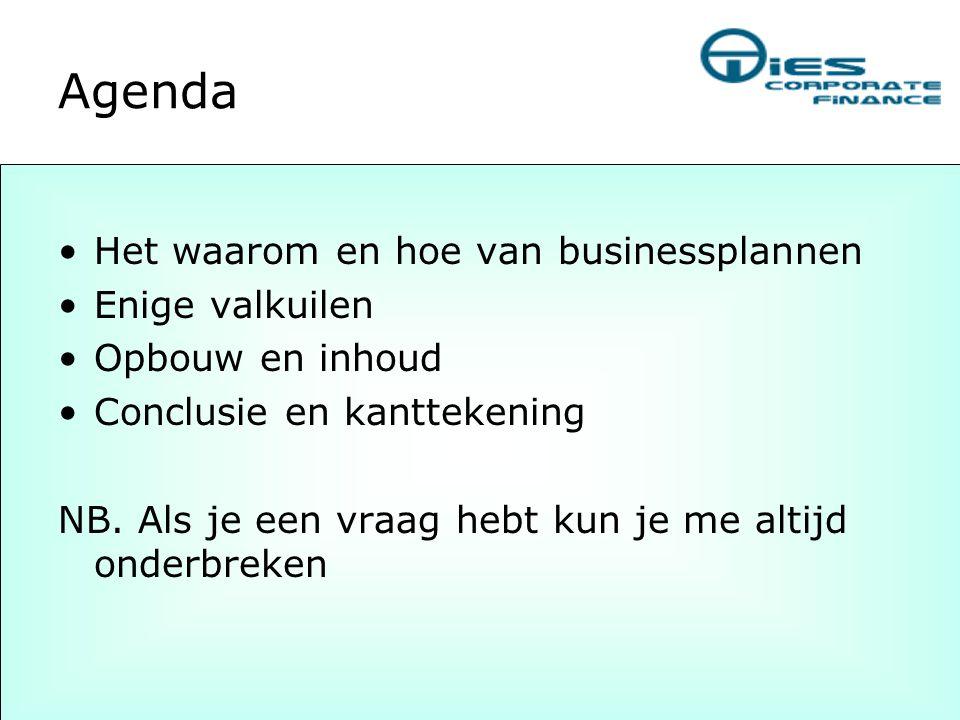 Agenda •Het waarom en hoe van businessplannen •Enige valkuilen •Opbouw en inhoud •Conclusie en kanttekening NB. Als je een vraag hebt kun je me altijd