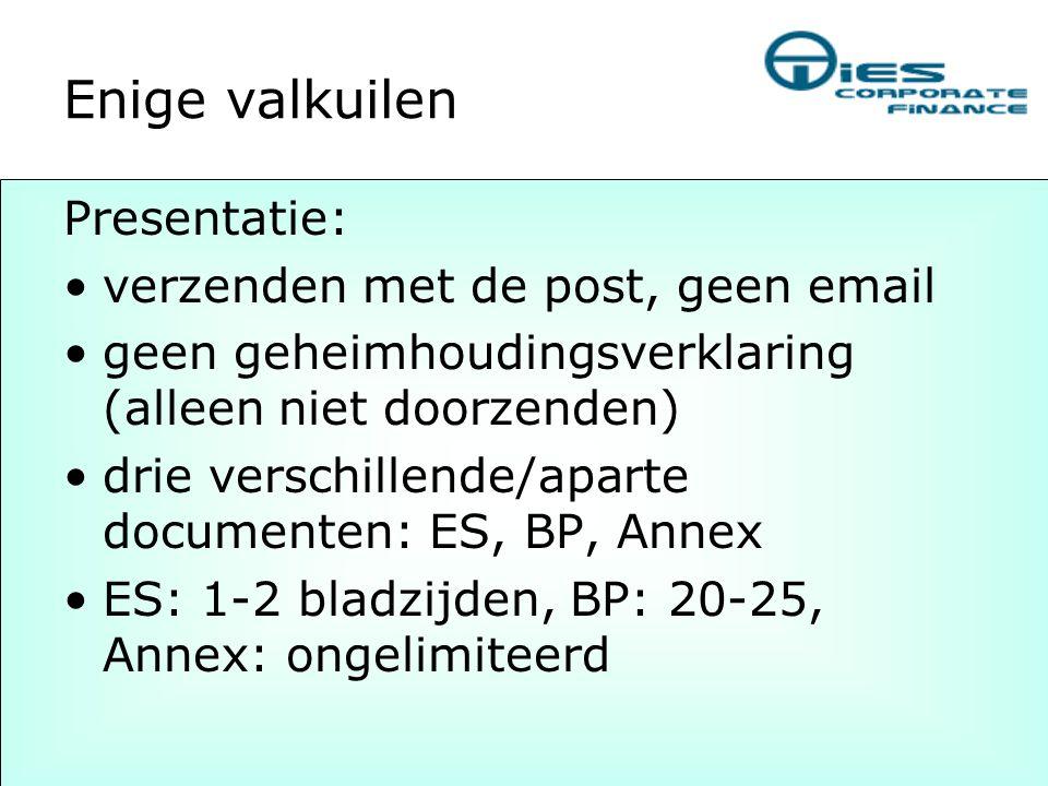 Enige valkuilen Presentatie: •verzenden met de post, geen email •geen geheimhoudingsverklaring (alleen niet doorzenden) •drie verschillende/aparte doc