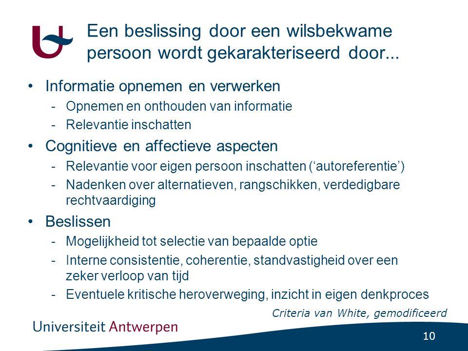 10 Een beslissing door een wilsbekwame persoon wordt gekarakteriseerd door... •Informatie opnemen en verwerken -Opnemen en onthouden van informatie -R