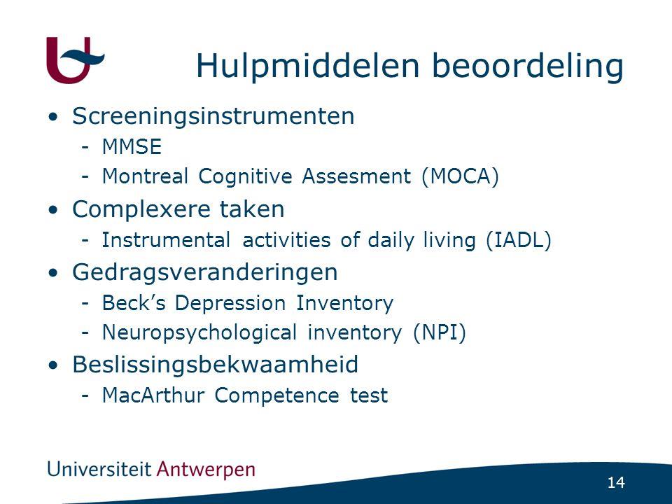 14 Hulpmiddelen beoordeling •Screeningsinstrumenten -MMSE -Montreal Cognitive Assesment (MOCA) •Complexere taken -Instrumental activities of daily liv