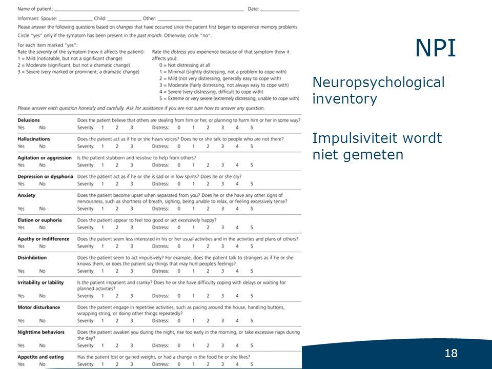 18 NPI Neuropsychological inventory Impulsiviteit wordt niet gemeten