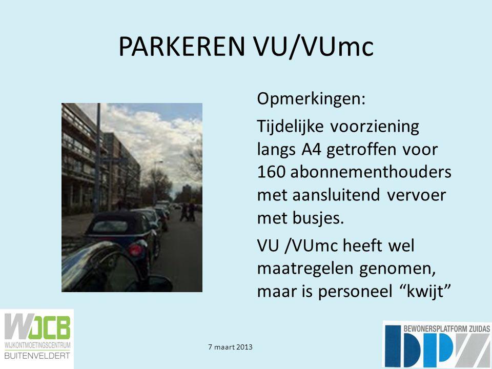7 maart 2013 PARKEREN VU/VUmc Opmerkingen: Tijdelijke voorziening langs A4 getroffen voor 160 abonnementhouders met aansluitend vervoer met busjes. VU
