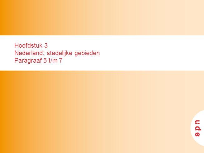 Hoofdstuk 3 Nederland: stedelijke gebieden Paragraaf 5 t/m 7