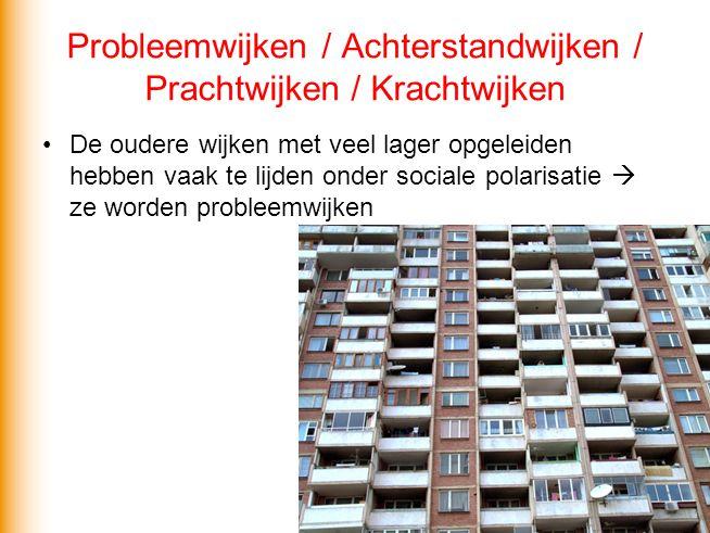 •De oudere wijken met veel lager opgeleiden hebben vaak te lijden onder sociale polarisatie  ze worden probleemwijken Probleemwijken / Achterstandwij