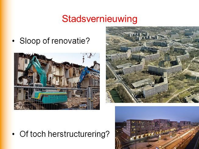 •Sloop of renovatie? •Of toch herstructurering? Stadsvernieuwing