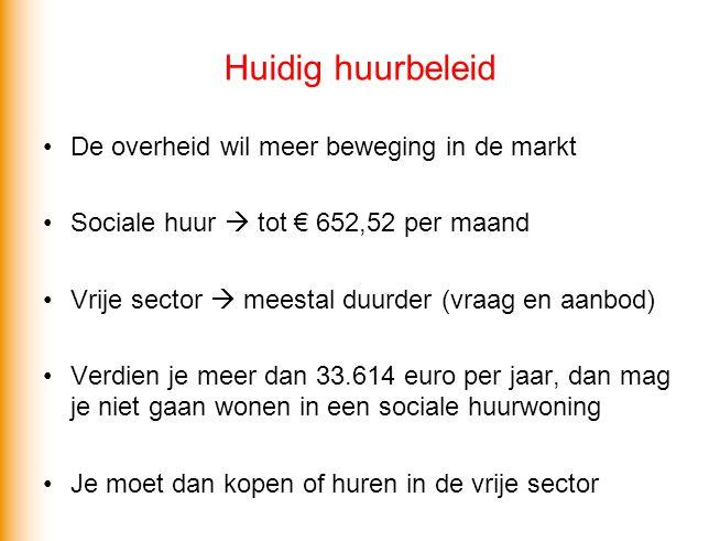 Huidig huurbeleid •De overheid wil meer beweging in de markt •Sociale huur  tot € 652,52 per maand •Vrije sector  meestal duurder (vraag en aanbod)